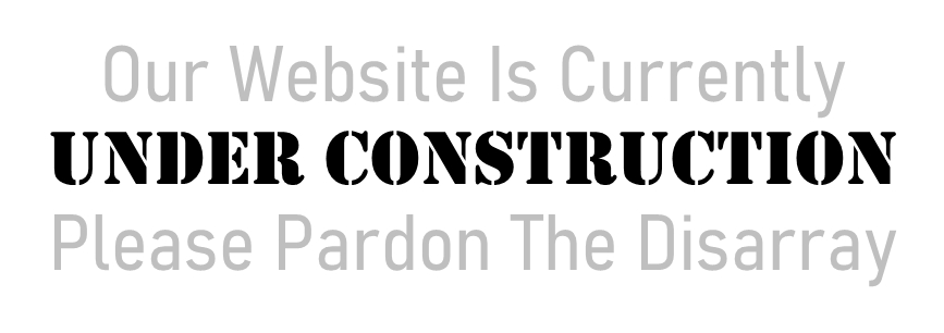 Our Website Is Currently Under Construction